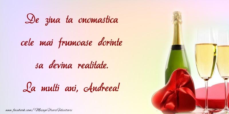 Felicitari de Ziua Numelui - De ziua ta onomastica cele mai frumoase dorinte sa devina realitate. Andreea