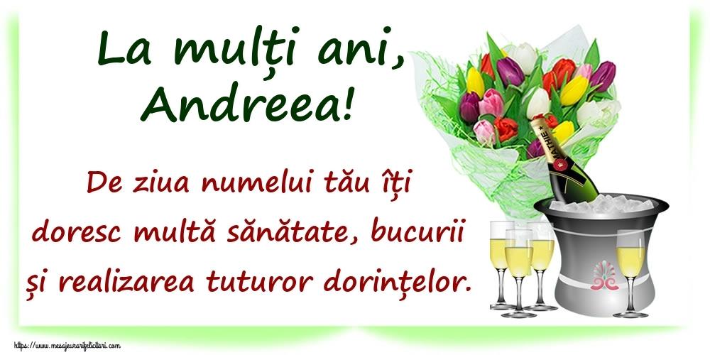 Felicitari de Ziua Numelui - La mulți ani, Andreea! De ziua numelui tău îți doresc multă sănătate, bucurii și realizarea tuturor dorințelor.