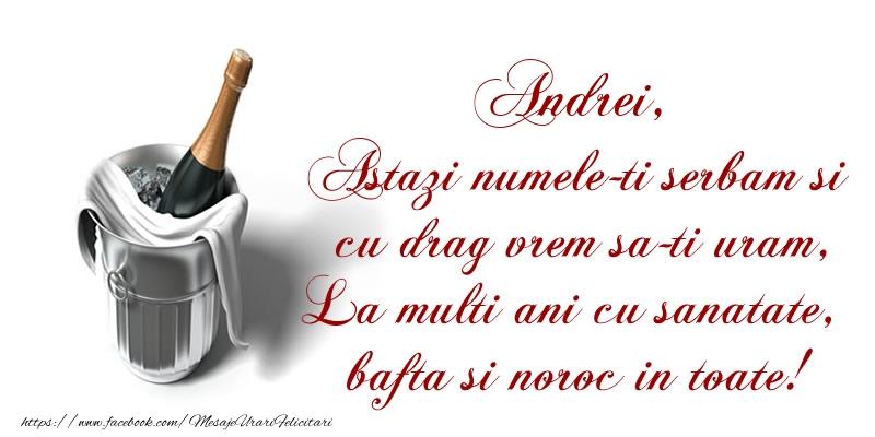Felicitari de Ziua Numelui - Andrei Astazi numele-ti serbam si cu drag vrem sa-ti uram, La multi ani cu sanatate, bafta si noroc in toate.