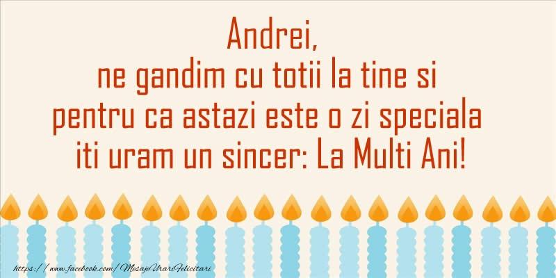 Felicitari de Ziua Numelui - Andrei, ne gandim cu totii la tine si pentru ca astazi este o zi speciala iti uram un sincer La Multi Ani!
