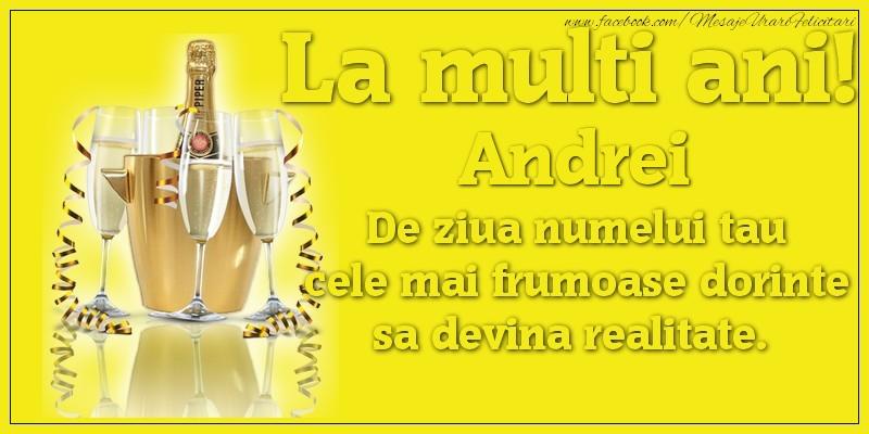Felicitari de Ziua Numelui - La multi ani, Andrei De ziua numelui tau cele mai frumoase dorinte sa devina realitate.