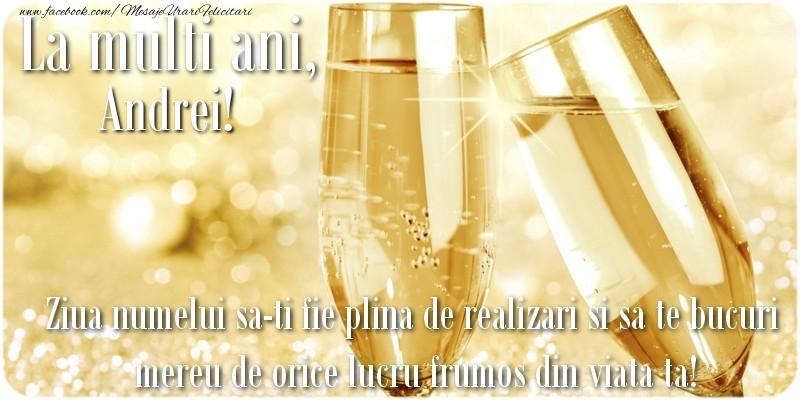 Felicitari de Ziua Numelui - La multi ani, Andrei! Ziua numelui sa-ti fie plina de realizari si sa te bucuri mereu de orice lucru frumos din viata ta!
