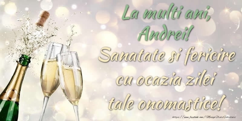 Felicitari de Ziua Numelui - La multi ani, Andrei! Sanatate, fericire cu ocazia zilei tale onomastice!