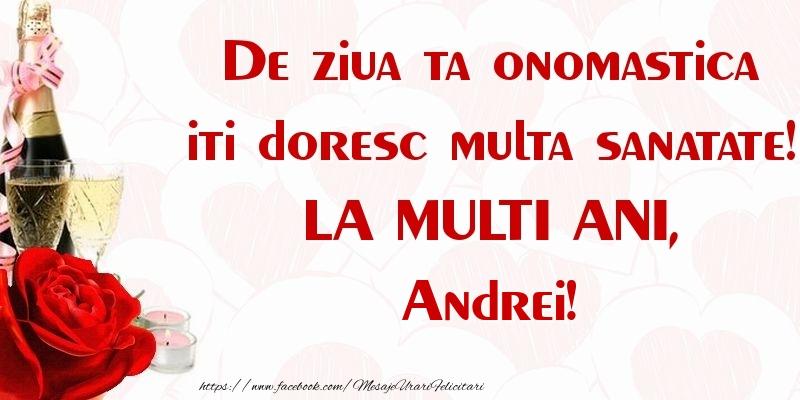 Felicitari de Ziua Numelui - De ziua ta onomastica iti doresc multa sanatate! LA MULTI ANI, Andrei