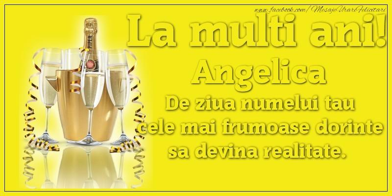 Felicitari de Ziua Numelui - La multi ani, Angelica De ziua numelui tau cele mai frumoase dorinte sa devina realitate.