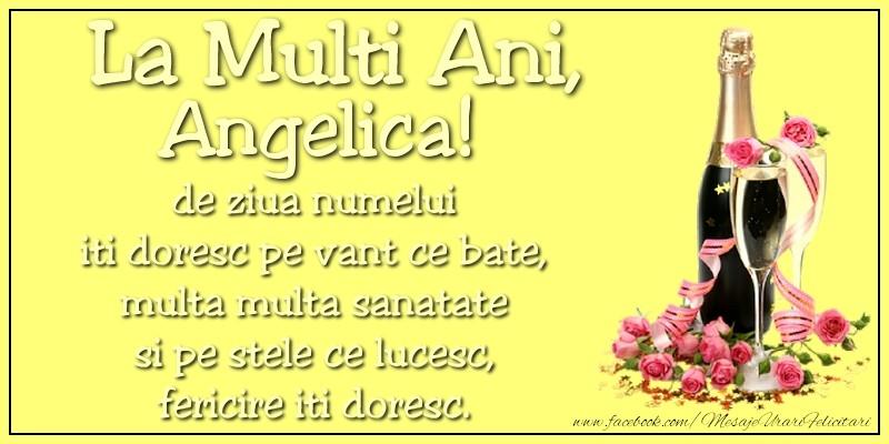 Felicitari de Ziua Numelui - La multi ani, Angelica! de ziua numelui iti doresc pe vant ce bate, multa multa sanatate si pe stele ce lucesc, fericire iti doresc.