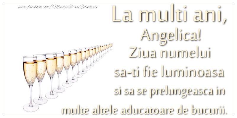 Felicitari de Ziua Numelui - La multi ani, Angelica Ziua numelui sa-ti fie luminoasa si sa se prelungeasca in  multe altele aducatoare de bucurii.