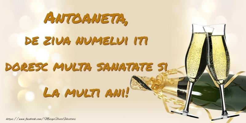 Felicitari de Ziua Numelui - Antoaneta, de ziua numelui iti doresc multa sanatate si La multi ani!
