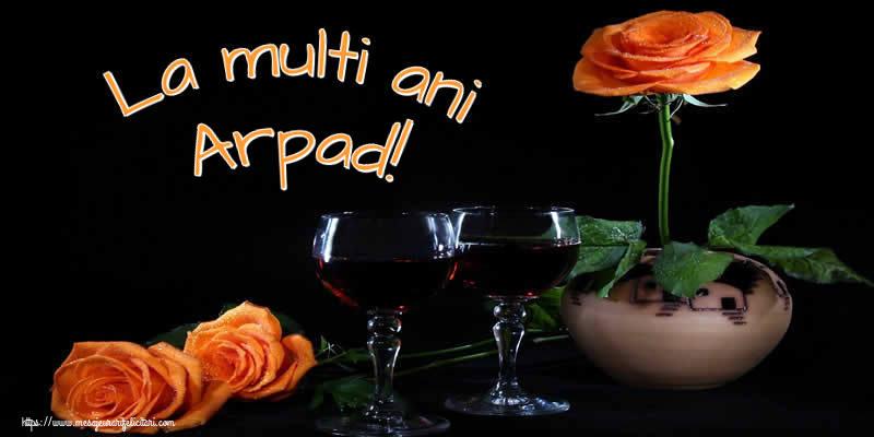Felicitari de Ziua Numelui - La multi ani Arpad!