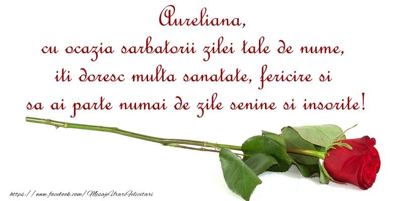 Felicitari de Ziua Numelui - Aureliana, cu ocazia sarbatorii zilei tale de nume, iti doresc multa sanatate, fericire si sa ai parte numai de zile senine si insorite!