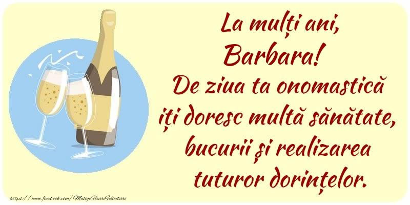 Felicitari de Ziua Numelui - La mulți ani, Barbara! De ziua ta onomastică iți doresc multă sănătate, bucurii și realizarea tuturor dorințelor.