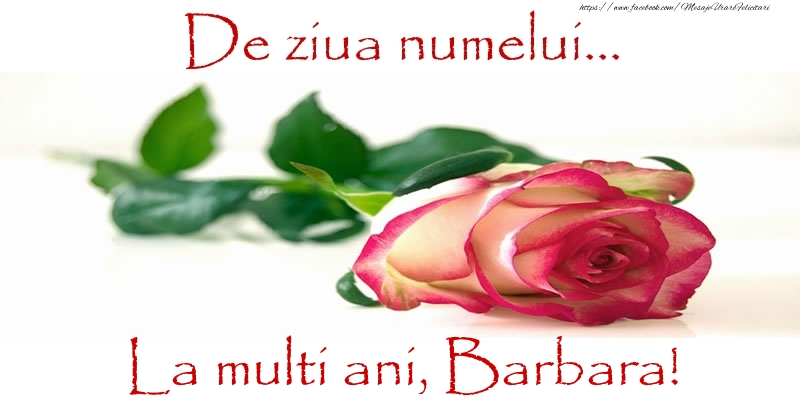 Felicitari de Ziua Numelui - De ziua numelui... La multi ani, Barbara!