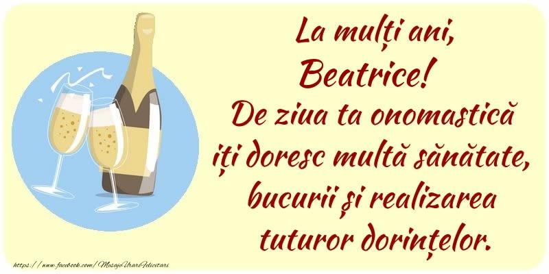 Felicitari de Ziua Numelui - La mulți ani, Beatrice! De ziua ta onomastică iți doresc multă sănătate, bucurii și realizarea tuturor dorințelor.