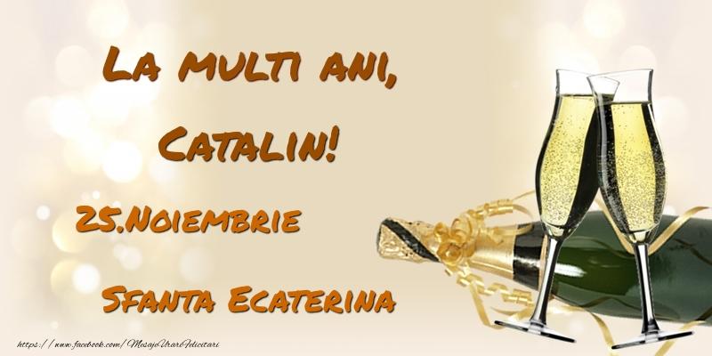 Felicitari de Ziua Numelui - La multi ani, Catalin! 25.Noiembrie - Sfanta Ecaterina