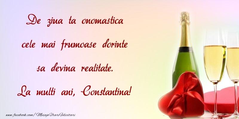 Felicitari de Ziua Numelui - De ziua ta onomastica cele mai frumoase dorinte sa devina realitate. Constantina