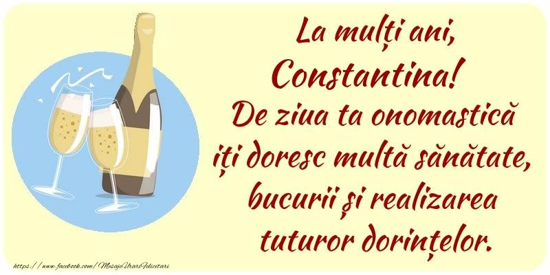 Felicitari de Ziua Numelui - La mulți ani, Constantina! De ziua ta onomastică iți doresc multă sănătate, bucurii și realizarea tuturor dorințelor.