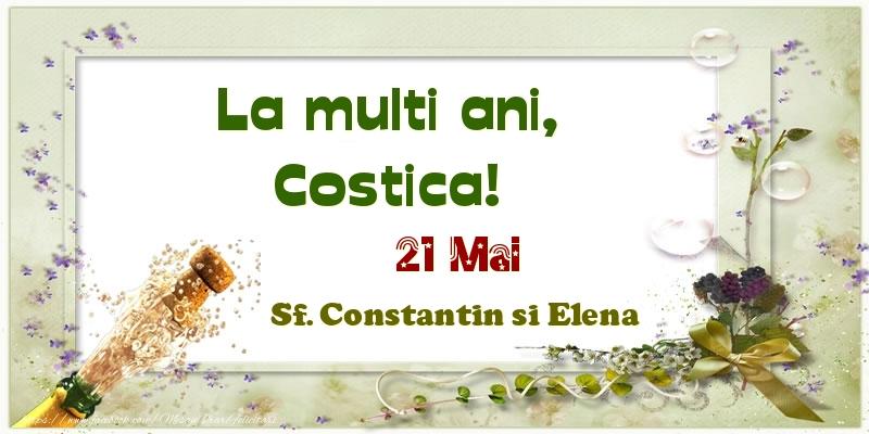 Felicitari de Ziua Numelui - La multi ani, Costica! 21 Mai Sf. Constantin si Elena