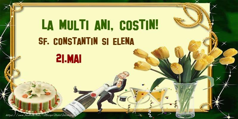 Felicitari de Ziua Numelui - La multi ani, Costin! Sf. Constantin si Elena - 21.Mai