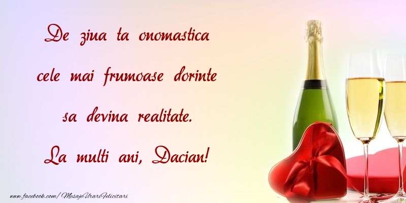Felicitari de Ziua Numelui - De ziua ta onomastica cele mai frumoase dorinte sa devina realitate. Dacian