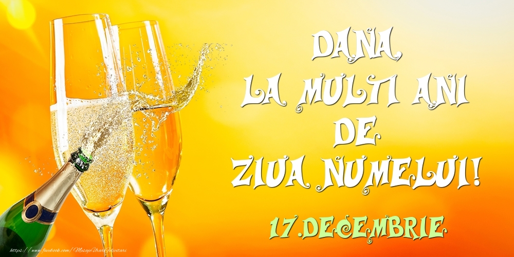 Felicitari de Ziua Numelui - Dana, la multi ani de ziua numelui! 17.Decembrie
