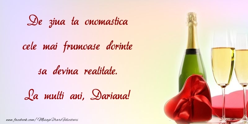 Felicitari de Ziua Numelui - De ziua ta onomastica cele mai frumoase dorinte sa devina realitate. Dariana