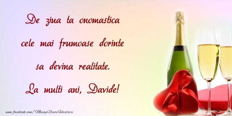 Felicitari de Ziua Numelui - De ziua ta onomastica cele mai frumoase dorinte sa devina realitate. Davide