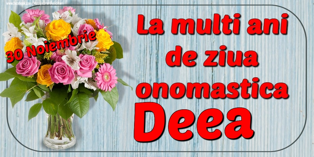 Felicitari de Ziua Numelui - 30 Noiembrie - La mulți ani de ziua onomastică Deea
