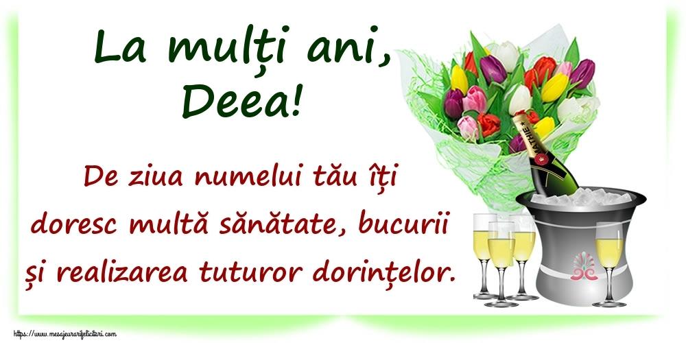 Felicitari de Ziua Numelui - La mulți ani, Deea! De ziua numelui tău îți doresc multă sănătate, bucurii și realizarea tuturor dorințelor.