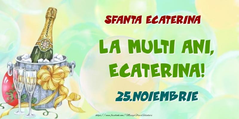 Felicitari de Ziua Numelui - Sfanta Ecaterina La multi ani, Ecaterina! 25.Noiembrie