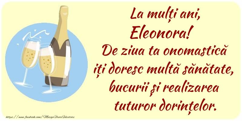 Felicitari de Ziua Numelui - La mulți ani, Eleonora! De ziua ta onomastică iți doresc multă sănătate, bucurii și realizarea tuturor dorințelor.