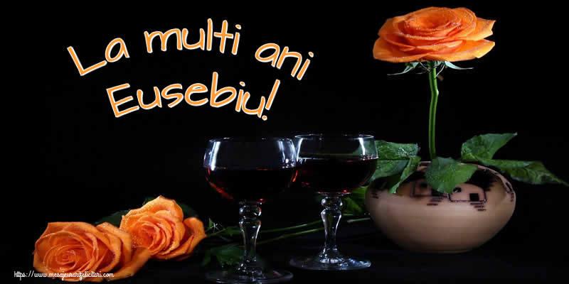 Felicitari de Ziua Numelui - La multi ani Eusebiu!