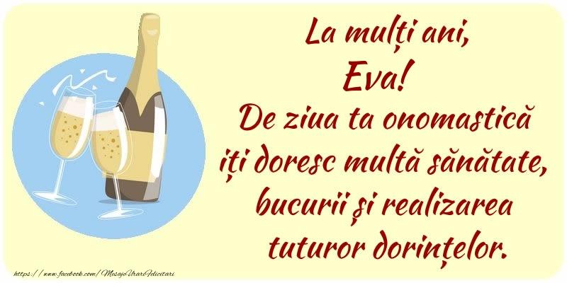 Felicitari de Ziua Numelui - La mulți ani, Eva! De ziua ta onomastică iți doresc multă sănătate, bucurii și realizarea tuturor dorințelor.