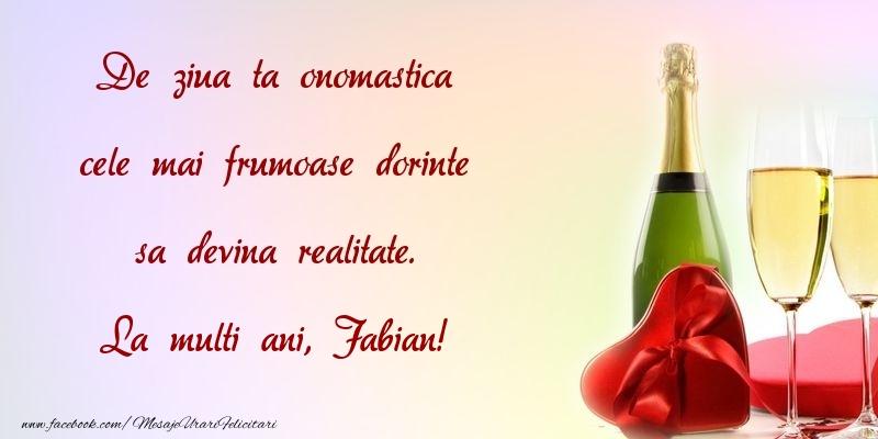 Felicitari de Ziua Numelui - De ziua ta onomastica cele mai frumoase dorinte sa devina realitate. Fabian