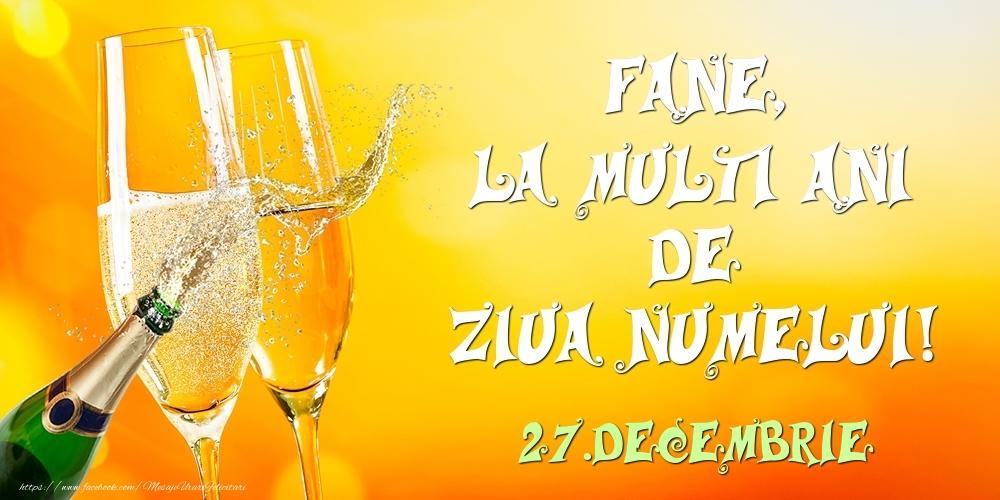 Felicitari de Ziua Numelui - Fane, la multi ani de ziua numelui! 27.Decembrie