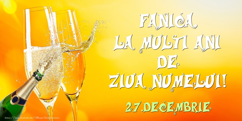 Felicitari de Ziua Numelui - Fanica, la multi ani de ziua numelui! 27.Decembrie