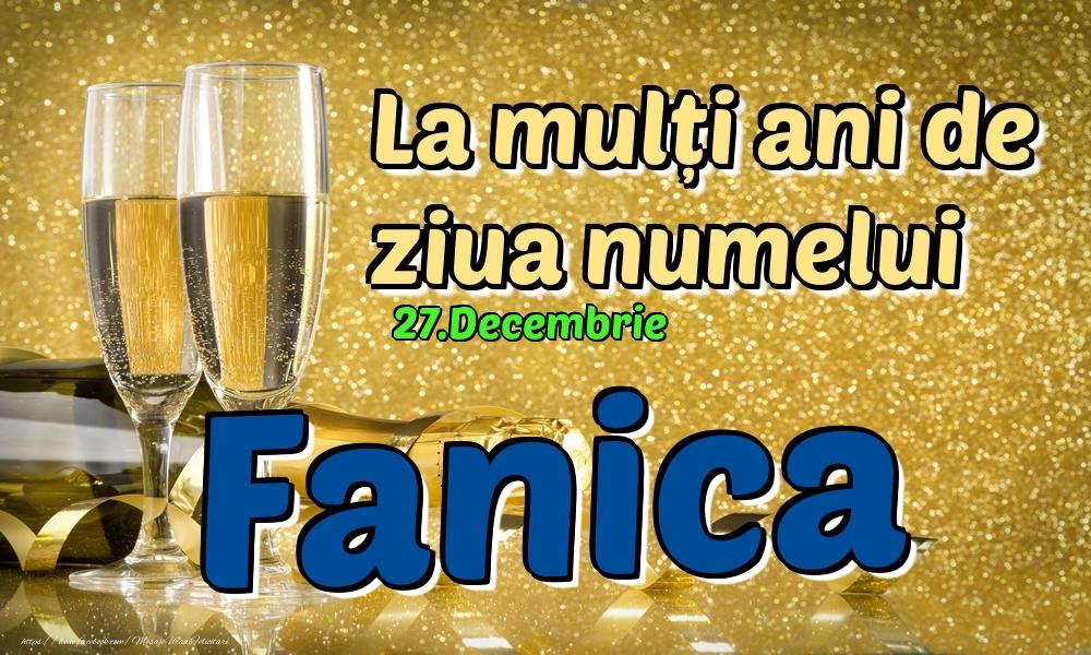 Felicitari de Ziua Numelui - 27.Decembrie - La mulți ani de ziua numelui Fanica!