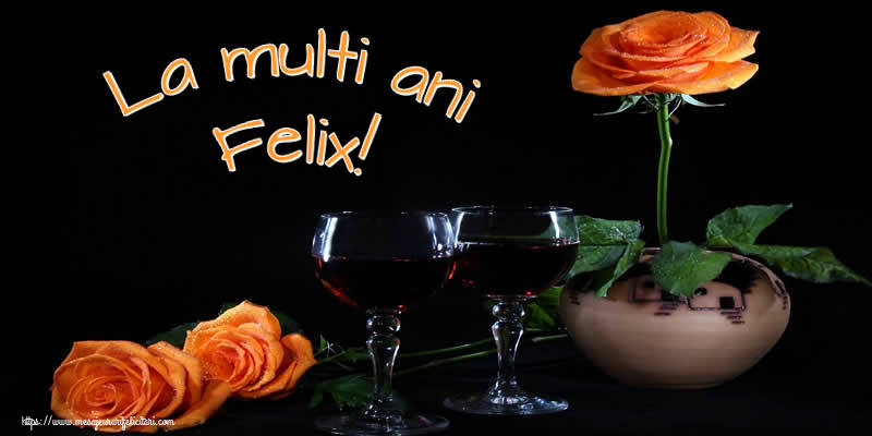 Felicitari de Ziua Numelui - La multi ani Felix!