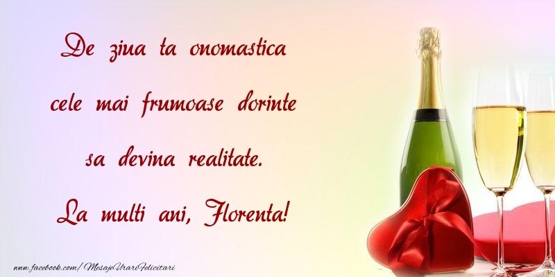 Felicitari de Ziua Numelui - De ziua ta onomastica cele mai frumoase dorinte sa devina realitate. Florenta