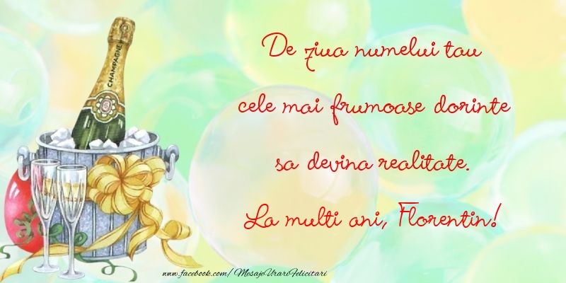 Felicitari de Ziua Numelui - De ziua numelui tau cele mai frumoase dorinte sa devina realitate. Florentin
