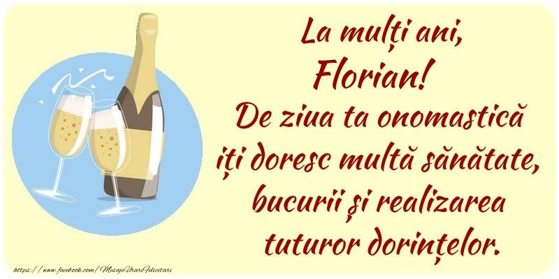 Felicitari de Ziua Numelui - La mulți ani, Florian! De ziua ta onomastică iți doresc multă sănătate, bucurii și realizarea tuturor dorințelor.