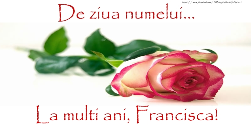 Felicitari de Ziua Numelui - De ziua numelui... La multi ani, Francisca!