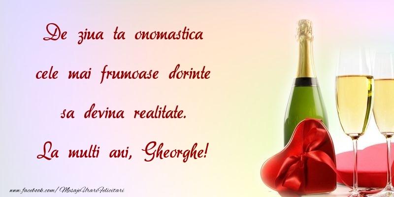 Felicitari de Ziua Numelui - De ziua ta onomastica cele mai frumoase dorinte sa devina realitate. Gheorghe