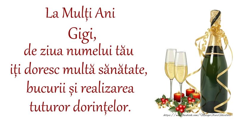 Felicitari de Ziua Numelui - La Mulți Ani Gigi, de ziua numelui tău iți doresc multă sănătate, bucurii și realizarea tuturor dorințelor.