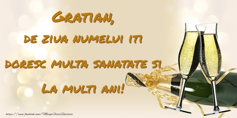 Felicitari de Ziua Numelui - Gratian, de ziua numelui iti doresc multa sanatate si La multi ani!