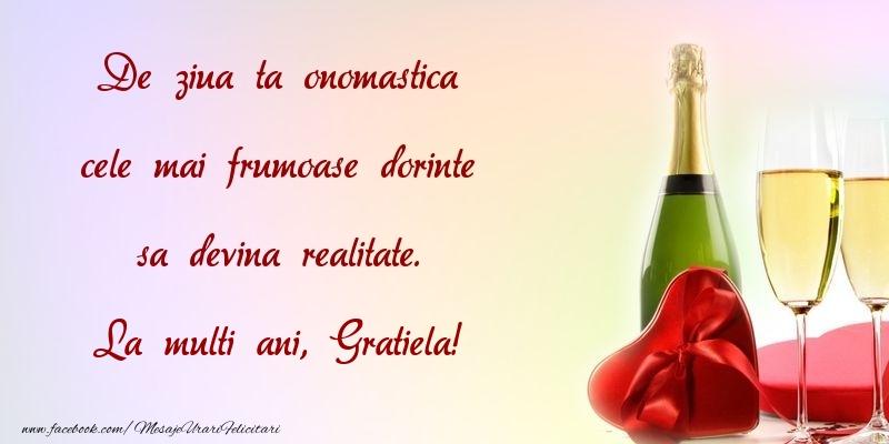 Felicitari de Ziua Numelui - De ziua ta onomastica cele mai frumoase dorinte sa devina realitate. Gratiela