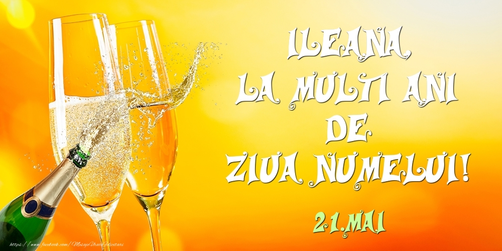 Felicitari de Ziua Numelui - Ileana, la multi ani de ziua numelui! 21.Mai