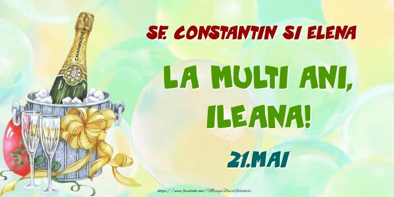 Felicitari de Ziua Numelui - Sf. Constantin si Elena La multi ani, Ileana! 21.Mai