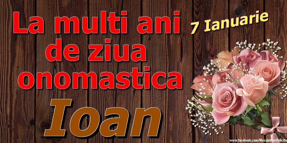 Felicitari de Ziua Numelui - 7 Ianuarie - La mulți ani de ziua onomastică Ioan