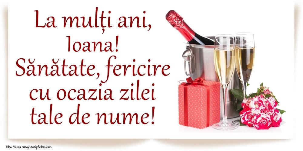 Felicitari de Ziua Numelui - La mulți ani, Ioana! Sănătate, fericire cu ocazia zilei tale de nume!