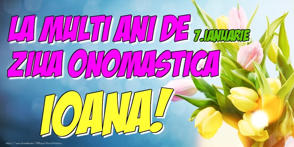 Felicitari de Ziua Numelui - 7.Ianuarie - La multi ani de ziua onomastica Ioana!